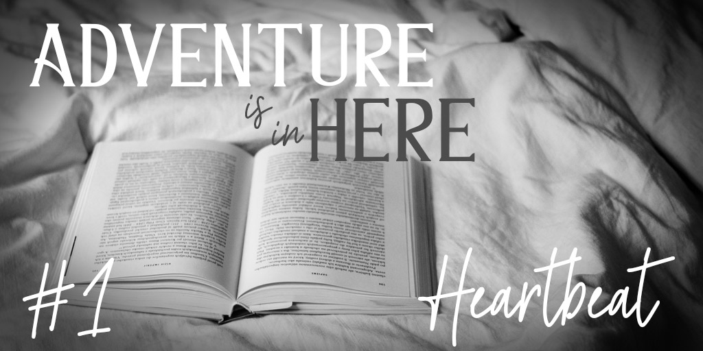 Adventure Is In Here #1: Heartbeat