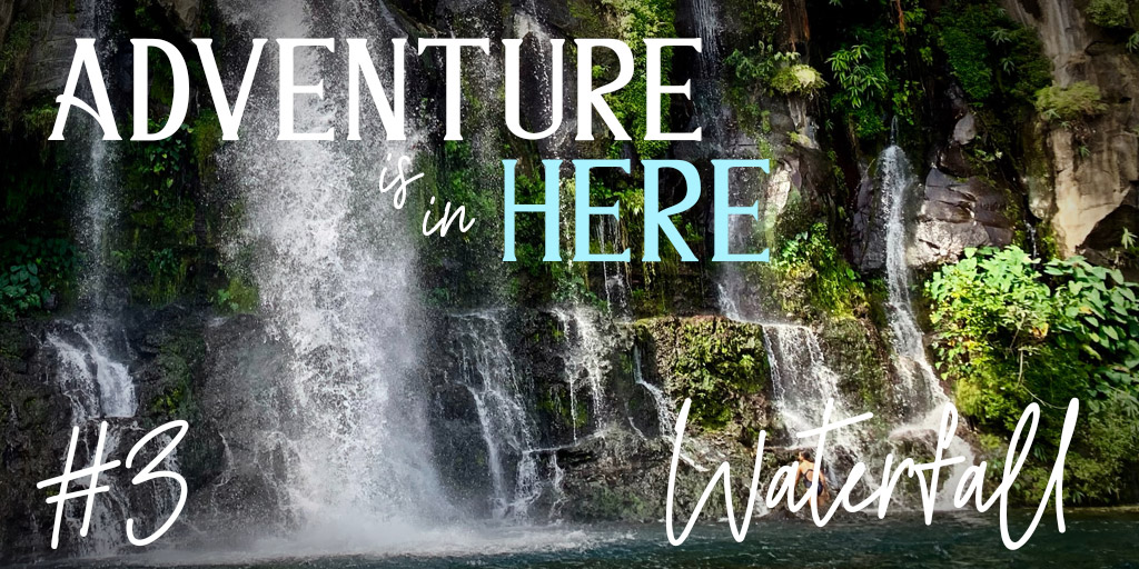 Adventure Is In Here #3: Waterfall