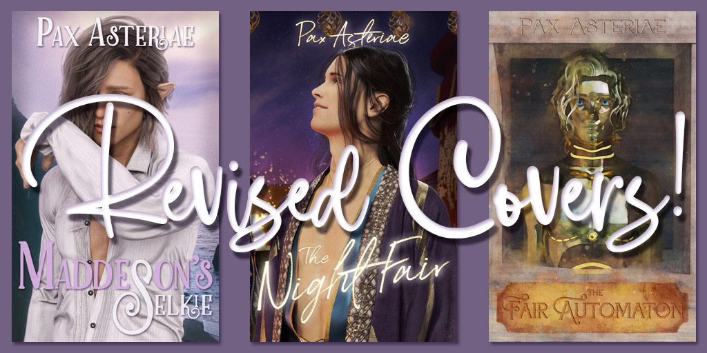 "Image showing three book covers by Pax Asteriae (Maddeson's Selkie, The Night Fair and The Fair Automaton) overlaid with the text ""Revised Covers!"""